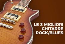 Le 3 migliori chitarre rock/blues?