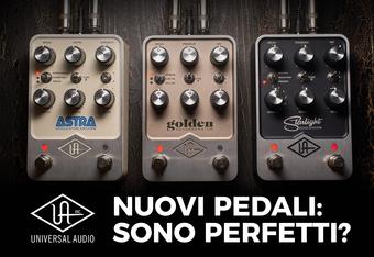 Nuovi pedali Universal Audio: sono perfetti?