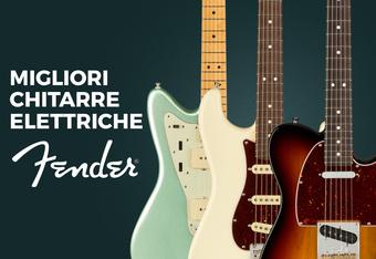 Migliori chitarre elettriche Fender 2021: opinioni e caratteristiche