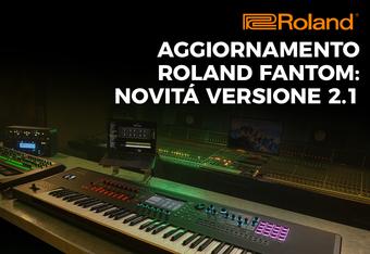 Aggiornamento Roland Fantom: le novità della versione 2.1